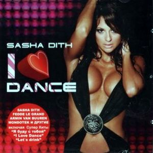 I Love Dance - mixed by Sasha Dith (2010)