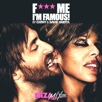 F*** Me I'm Famous (Ibiza Mix 2010) (By Cathy & David Guetta) (2010)
