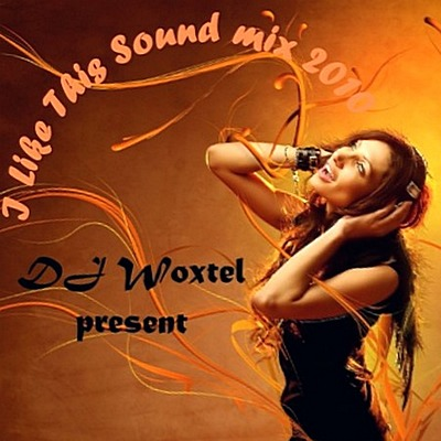 DJ Woxtel - I like this sound mix 2010 (2010)
