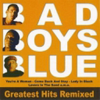 Bad Boys Blue - Greatest Hits Remixed (2005)