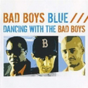 Bad Boys Blue - Dancing With the Bad Boys (2005)