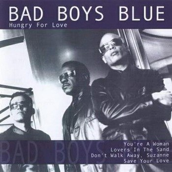 Bad Boys Blue - Hungry for Love (2005)