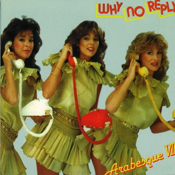 Arabesque - Why No Reply (1982)