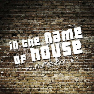 In The Name Of House - Soulful Session #3 (2011)