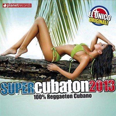 Super Cubaton 2013. 100% Reggaeton Cubano (2013)