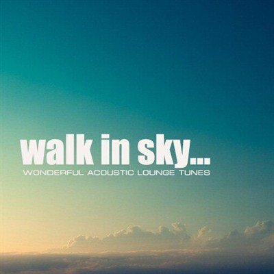 Walk In Sky... Wonderful Acoustic Lounge Tunes (2013)