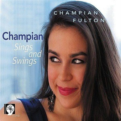 Champian Fulton - Champian Sings And Swings (2013)