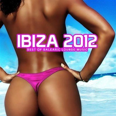 Ibiza 2012. Best of Balearic Lounge Music (2012)