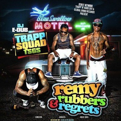 Trapp Squad - Remy, Rubbers And Regrets (2013)