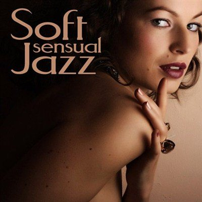 Soft Sensual Jazz. Soft Jazz Sexy Music Band (2013)