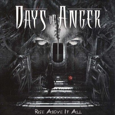Days Of Anger - Rise Above It All (2013)