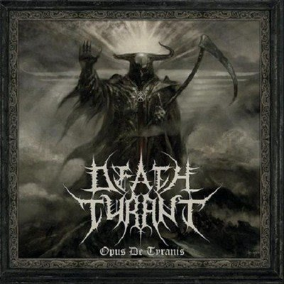 Death Tyrant - Opus De Tyranis (2013)