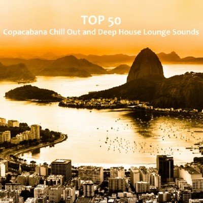 Top 50 Copacabana Chill Out and Deep House Lounge Sounds (2013)