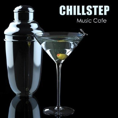 Chillstep Unlimited - Chillstep Music Cafe (2013)