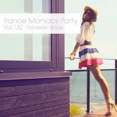 Trance Maniacs Party: Trancefer Wave #132 (2013)
