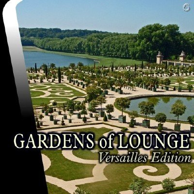 Gardens of Lounge. Versailles Edition (2014)