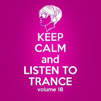 Keep Calm and Listen to Trance Volume 18 (2014)