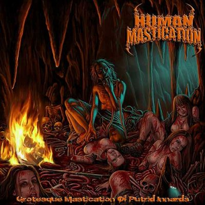 HUMAN MASTICATION - GROTESQUE MASTICATION OF PUTRID INNARDS (2013)