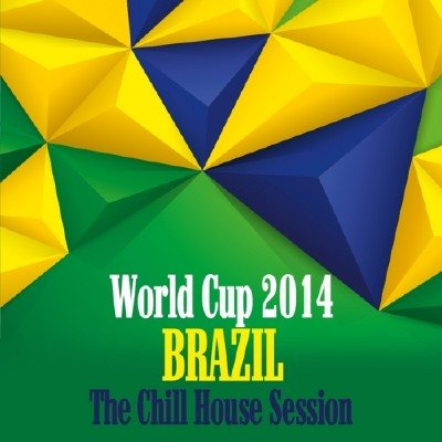 World Cup 2014 Brazil: The Chill House Session (2014)