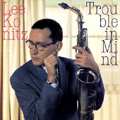 Lee Konitz - Trouble in Mind (2014)