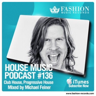 Fashion Music Records - House Music Podcast 136 (Michael Feiner Mix) (2014)