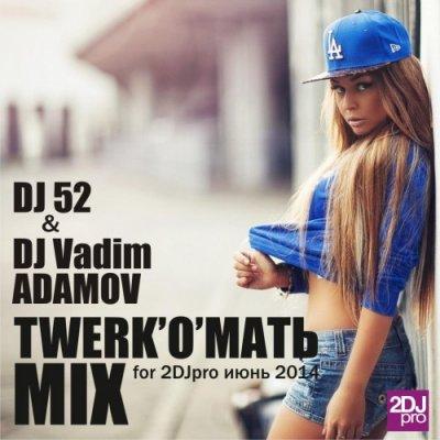 DJ Vadim Adamov & DJ 52 - TWERK , O, МАТЬ (2014)