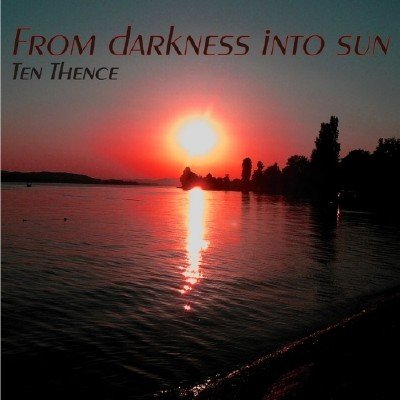 Ten Thence � From Darkness Into Sun (2014)