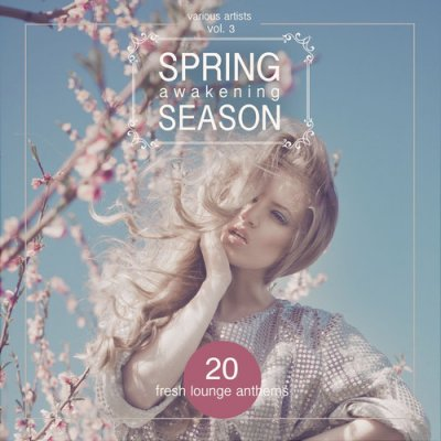 Spring Awakening Season: 20 Fresh Lounge Anthems Vol.3 (2016)