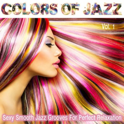 Colors Of Jazz Vol.1: Sexy Smooth Jazz Grooves For Perfect Relaxation (2016 ...