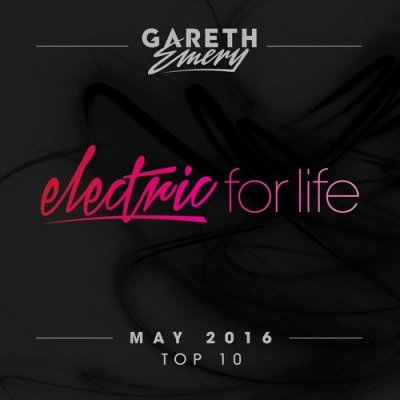 Electric For Life Top 10: May 2016 by Gareth Emery (2016)