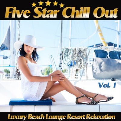 Five Star Chill Out Vol.1: Luxury Beach Lounge Resort Relaxation (2016)