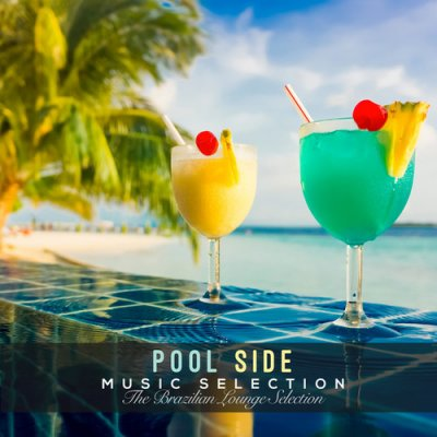 Pool Side Music Selection: The Brazilian Lounge Selection (2016)
