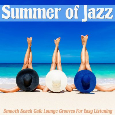 Summer Of Jazz: Smooth Beach Cafe Lounge Grooves For Easy Listening (2016)