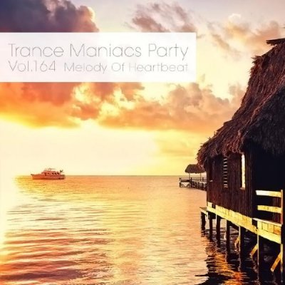 Trance Maniacs Party: Melody Of Heartbeat #164 (2016)