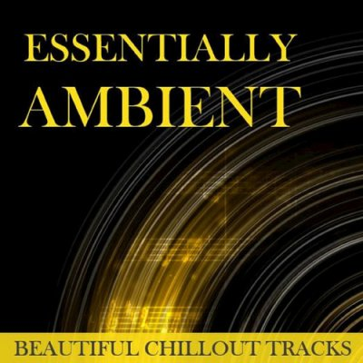 Essentially Ambient Beautiful Chillout Tracks (2016)