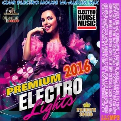 Premium Electro Lights: Electro House Mix (2016)