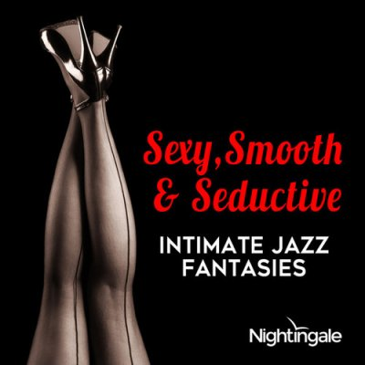 Sexy Smooth and Seductive: Intimate Jazz Fantasies (2016)