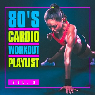 80s Cardio Workout Playlist Vol.3 (2016)