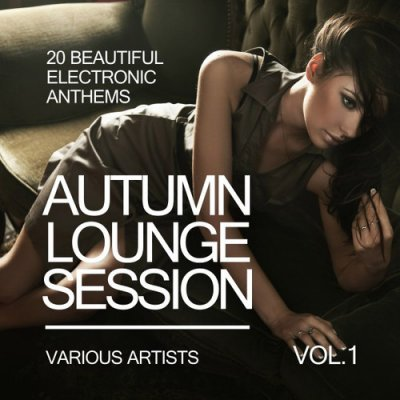 Autumn Lounge Session: 20 Beautiful Electronic Anthems Vol.1 (2016)