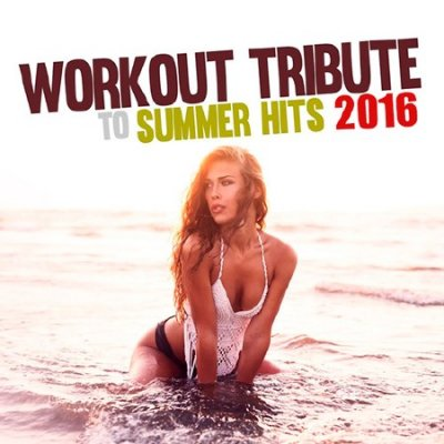 Workout Tribute to Summer Hits (2016)