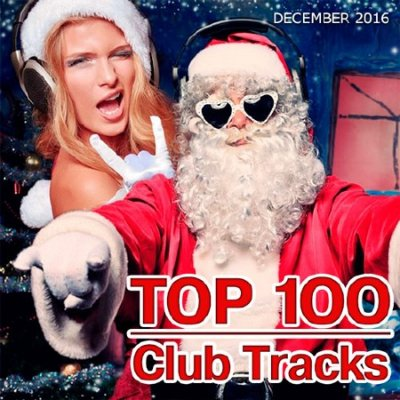 Top 100 Club Tracks (December 2016) (2016)