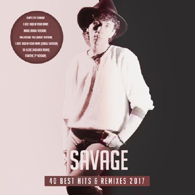 Savage - 40 Best Hits & Remixes (2017)