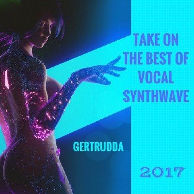 Take on the Best of Vocal Synthwave (2017)