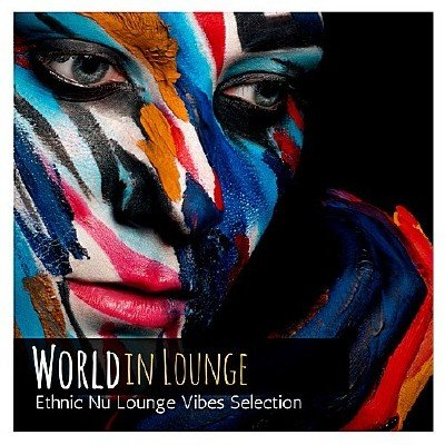 World In Lounge: Ethnic Nu Lounge Vibes Selection (2018)
