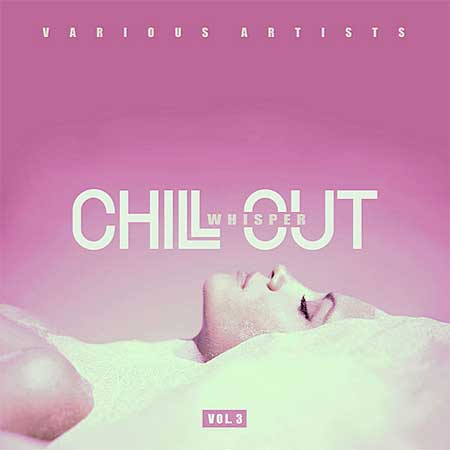 Chill Out Whisper Vol.3 (2020)